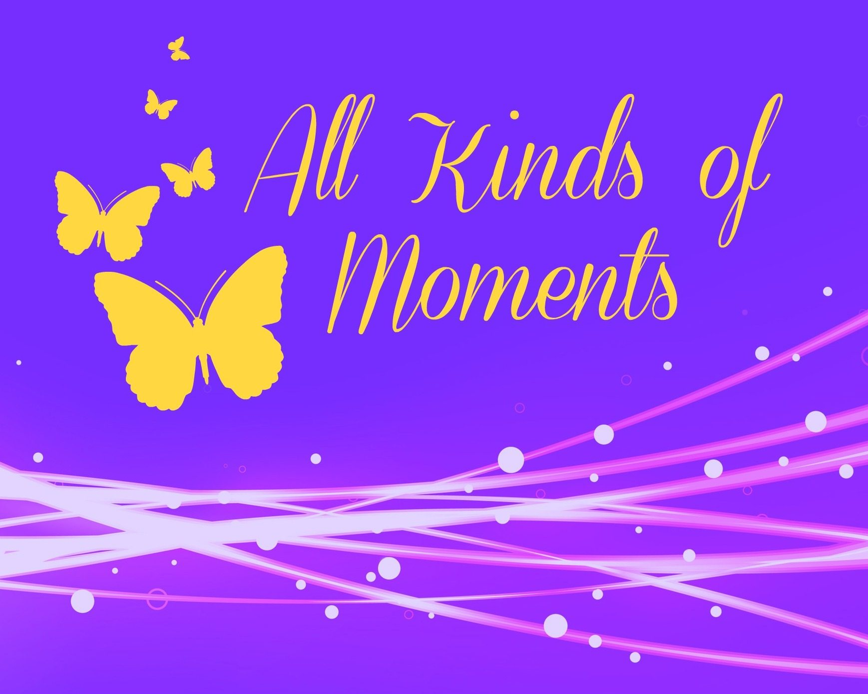 All Kinds of Moments